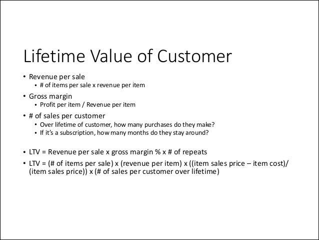 Lifetime Value of Customer • Revenue  per  sale    • #  of  items  per  sale  x  revenue  per  it...