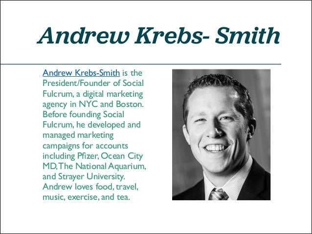 Andrew Krebs- Smith Andrew Krebs-Smith is the President/Founder of Social Fulcrum, a digital marketing agency in NYC and B...