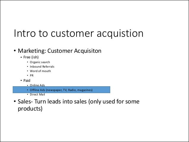 Intro to customer acquistion • Marketing:  Customer  Acquisiton   • Free  (ish)   • • • •  Organic  search...