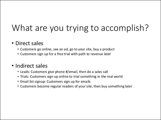 What are you trying to accomplish? • Direct  sales   • Customers  go  online,  see  an  ad,  go  to...
