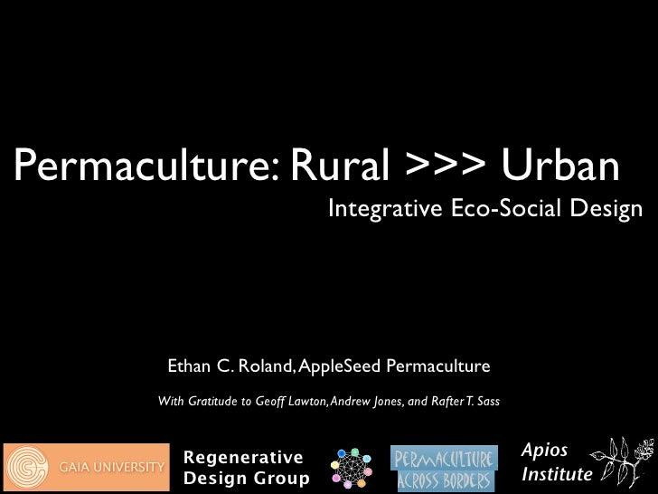 Permaculture: Rural >>> Urban                                      Integrative Eco-Social Design            Ethan C. Rolan...