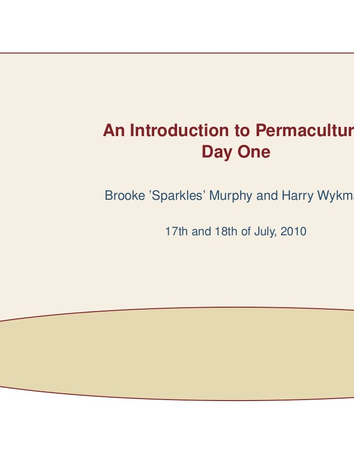 An Introduction to Permaculture:            Day OneBrooke 'Sparkles' Murphy and Harry Wykman         17th and 18th of July...