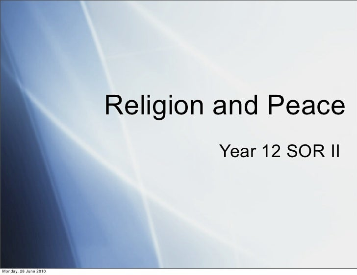 Religion and Peace                                Year 12 SOR II     Monday, 28 June 2010