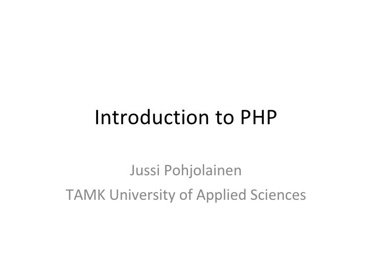 Introduction to PHP Jussi Pohjolainen TAMK University of Applied Sciences