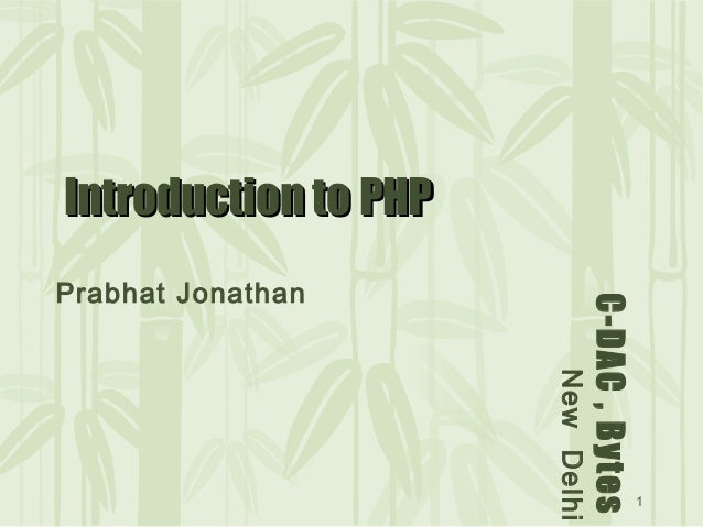 1 C-DAC,Bytes NewDelhi Introduction to PHPIntroduction to PHP Prabhat Jonathan