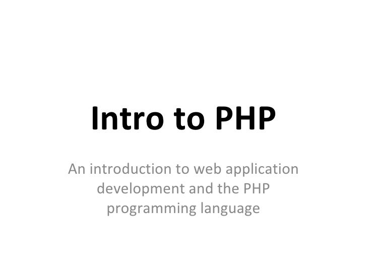 Intro to PHP An introduction to web application development and the PHP programming language