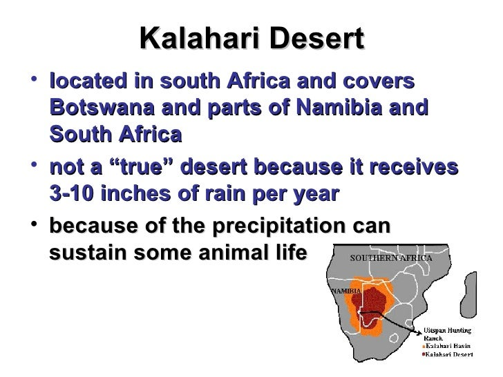 an introduction to the location and environment of the people of kalahari desert With a name meaning 'great thirst', you might expect the kalahari desert to be empty in reality, it is home to many huge animals like elephants, rhinos, lions, and giraffes most of the kalahari .