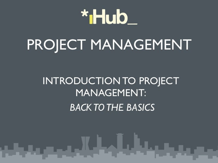 PROJECT MANAGEMENT INTRODUCTION TO PROJECT       MANAGEMENT:       BACK TO THE BASICS