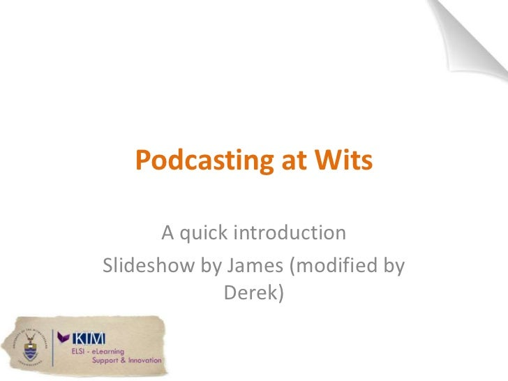 Podcasting at Wits<br />A quick introduction<br />Slideshow by James (modified by Derek)<br />