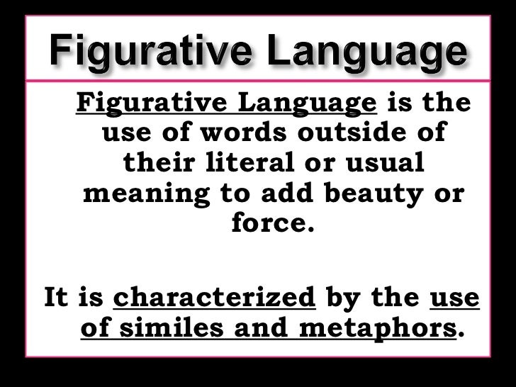 an analysis of figurative language and literal languages in comparing one thing and another This conveyance is usually accomplished by comparing one thing to another  literal or figurative a literal image is one  analysis of figurative language.