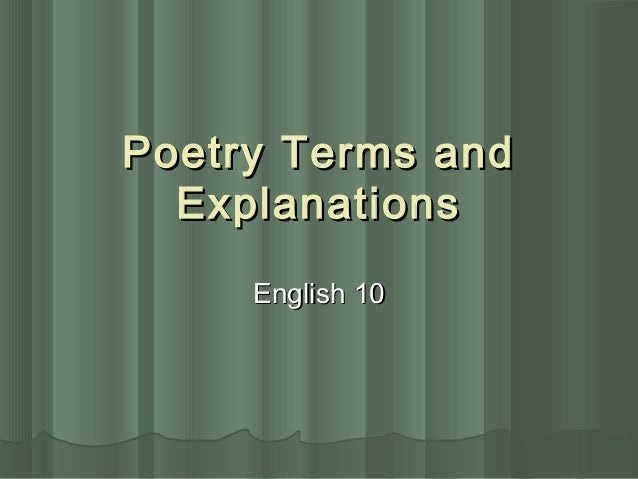 Poetry Terms andPoetry Terms and ExplanationsExplanations English 10English 10