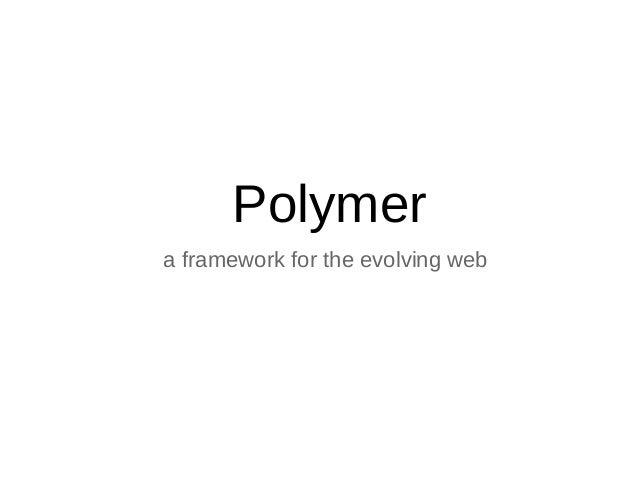 Polymer a framework for the evolving web