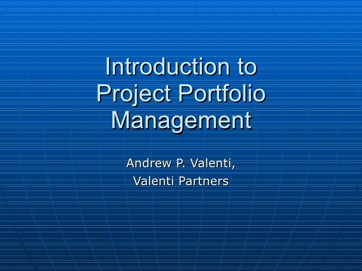 Introduction to Project Portfolio Management Andrew P. Valenti, Valenti Partners