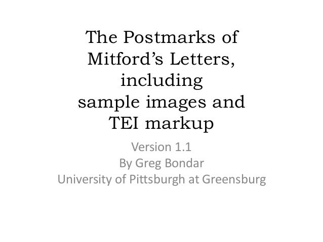 The Postmarks of  Mitford's Letters,  including  sample images and  TEI markup  Version 1.1  By Greg Bondar  University of...