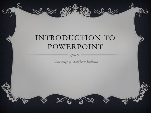 INTRODUCTION TO POWERPOINT University of Southern Indiana
