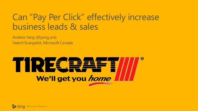 """Can """"Pay Per Click"""" effectively increase business leads & sales Andrew Yang (@yang_ers) Search Evangelist, Microsoft Canad..."""