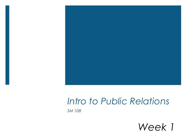 Intro to Public RelationsSM 108Week 1