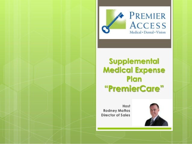 "Supplemental Medical Expense      Plan ""PremierCare""             Host Rodney MattosDirector of Sales"