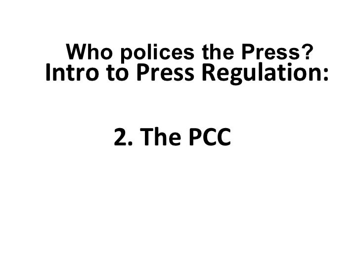 Intro to Press Regulation:   2. The PCC  Who polices the Press?