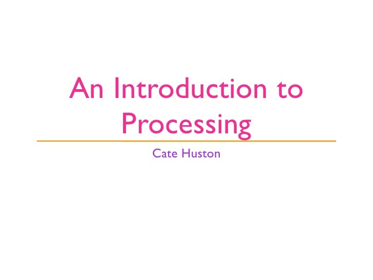 An Introduction to     Processing       Cate Huston