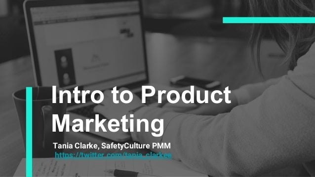 Intro to Product Marketing Tania Clarke, SafetyCulture PMM https://twitter.com/tania_clarkee