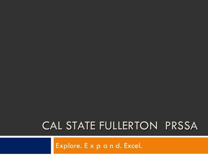 CAL STATE FULLERTON  PRSSA Explore. E x p a n d. Excel.
