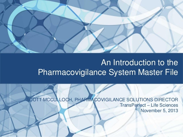 An Introduction to the Pharmacovigilance System Master File  SCOTT MCCULLOCH, PHARMACOVIGILANCE SOLUTIONS DIRECTOR TransPe...