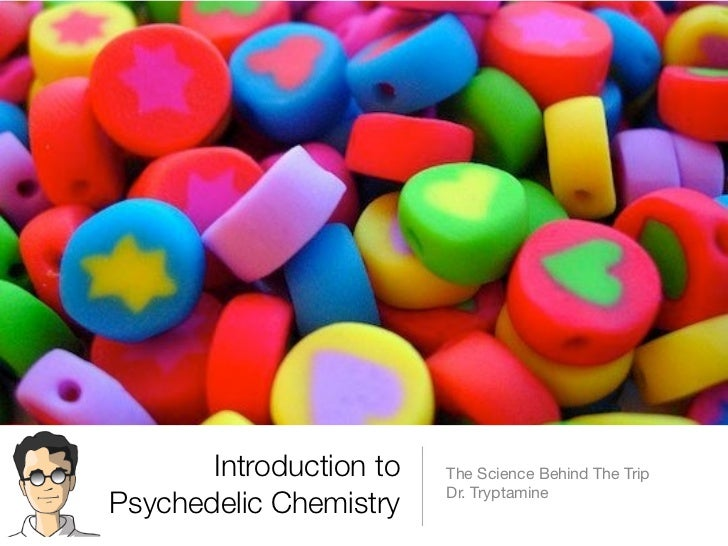 Introduction to   The Science Behind The Trip                         Dr. TryptaminePsychedelic Chemistry