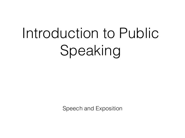Speech and Exposition Introduction to Public Speaking