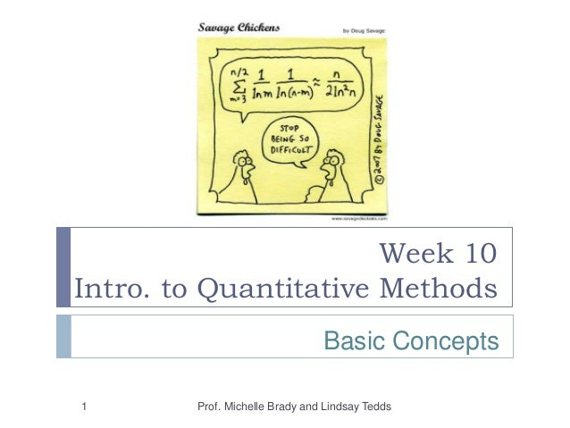 Week 10 Intro. to Quantitative Methods 1 Prof. Michelle Brady and Lindsay Tedds Basic Concepts