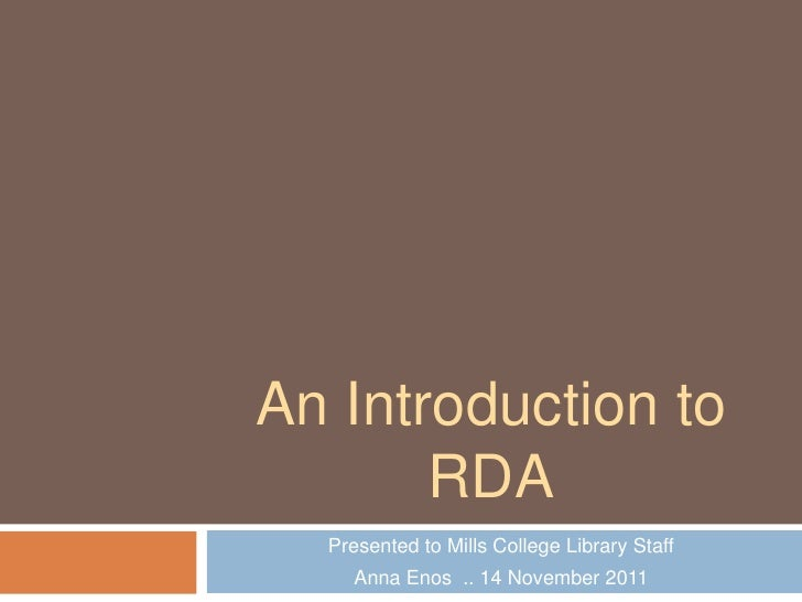 An Introduction to       RDA  Presented to Mills College Library Staff    Anna Enos .. 14 November 2011