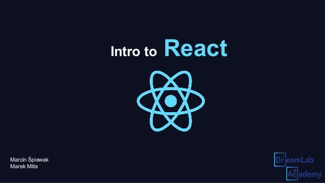 Intro to React Marcin Śpiewak Marek Mitis