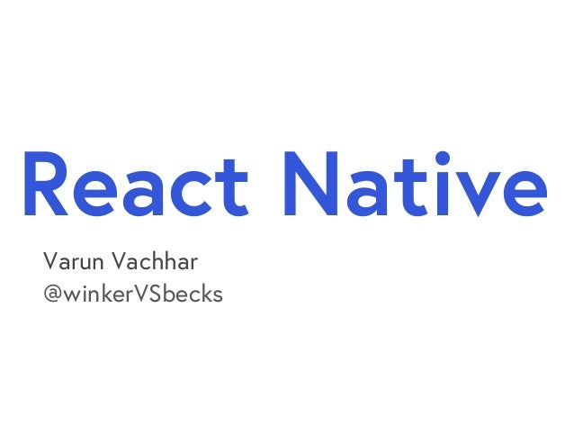 Varun Vachhar @winkerV eck React Native