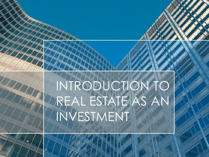 INTRODUCTION TOREAL ESTATE AS ANINVESTMENT