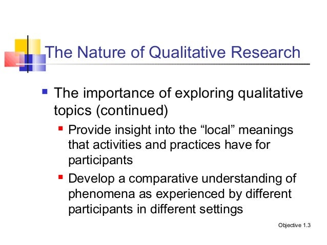 major characteristics of qualitative research Overview of qualitative research entire books are written about qualitative research methods, and whole courses are dedicated to studying various characteristics, elements and procedures.