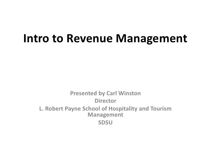 Intro to Revenue Management<br />Presented by Carl Winston<br />Director<br />L. Robert Payne School of Hospitality and To...