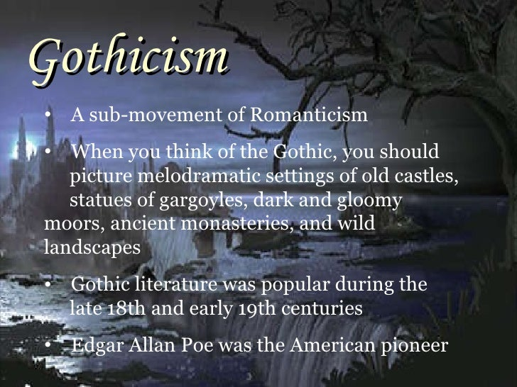 characteristics of romanticism and gothicism This essay treats the gothic mode, an ever popular genre of literature it begins   a) belonging to, or characteristic of, the middle ages medæval, 'romantic', as.