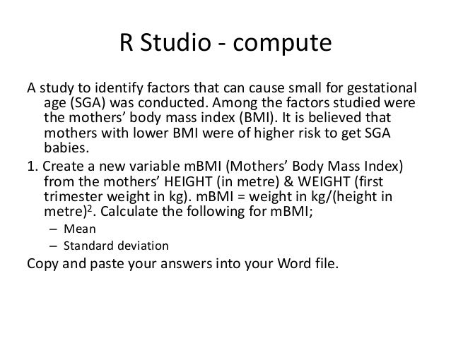 R Studio - compute A study to identify factors that can cause small for gestational age (SGA) was conducted. Among the fac...