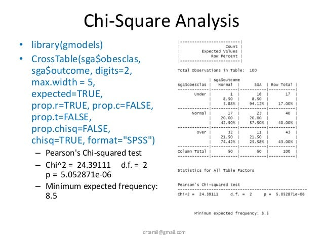 Chi-Square Analysis • library(gmodels) • CrossTable(sga$obesclas, sga$outcome, digits=2, max.width = 5, expected=TRUE, pro...