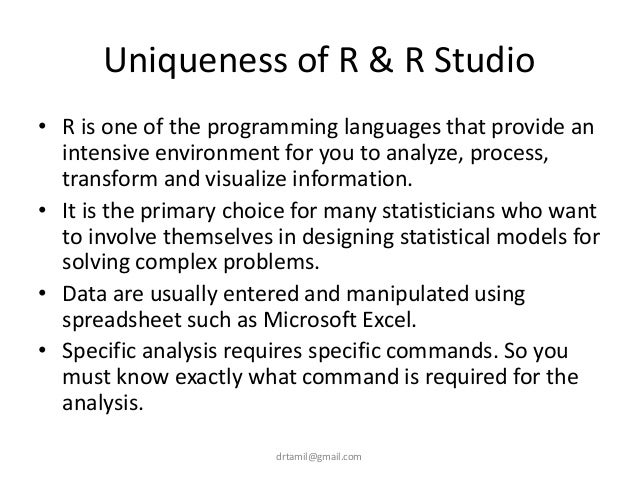 Uniqueness of R & R Studio • R is one of the programming languages that provide an intensive environment for you to analyz...