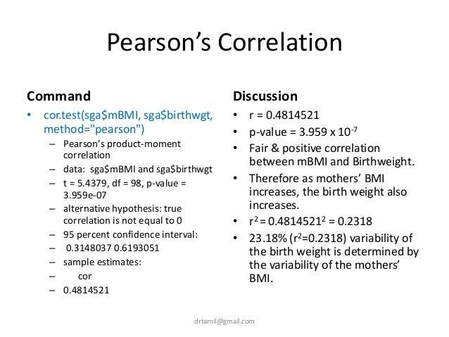 "Pearson's Correlation Command • cor.test(sga$mBMI, sga$birthwgt, method=""pearson"") – Pearson's product-moment correlation ..."