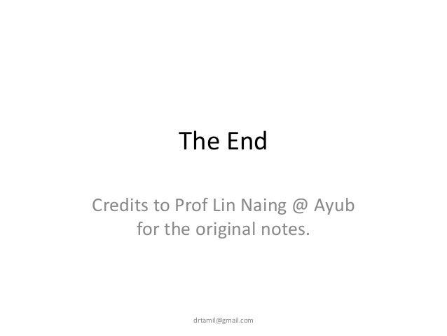 The End Credits to Prof Lin Naing @ Ayub for the original notes. drtamil@gmail.com