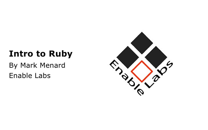 Intro to RubyBy Mark MenardEnable Labs