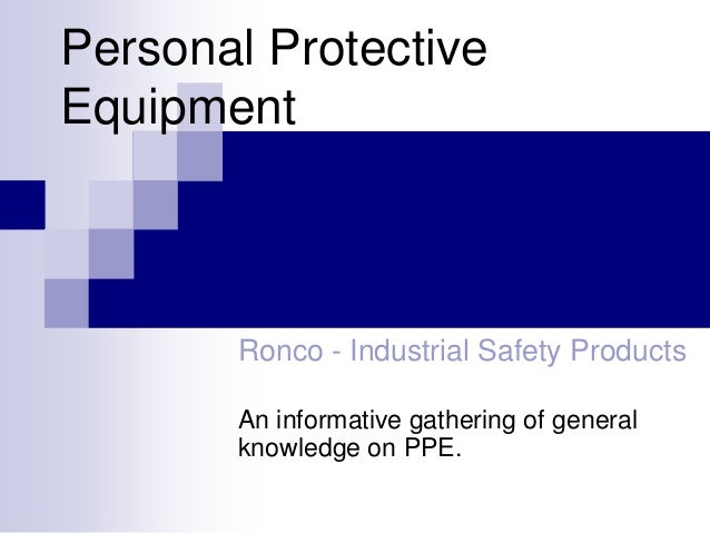 Personal Protective Equipment  Ronco - Industrial Safety Products An informative gathering of general knowledge on PPE.