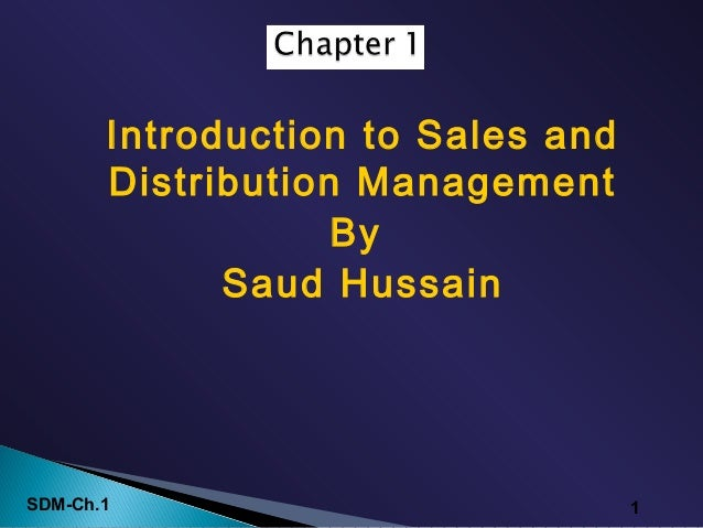 SDM-Ch.1 1 Introduction to Sales and Distribution Management By Saud Hussain