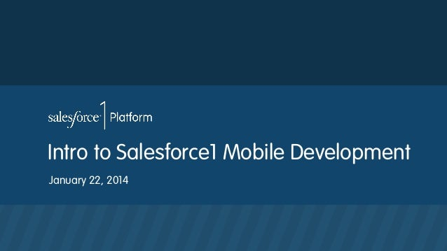 Intro to Salesforce1 Mobile Development January 22, 2014