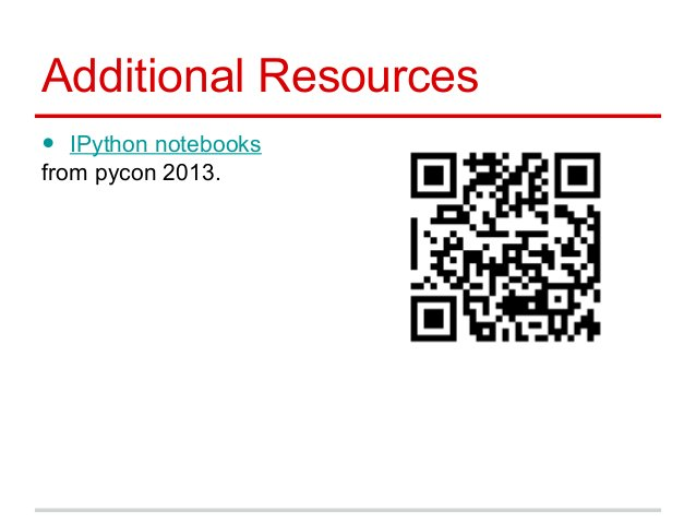 Additional Resources • IPython notebooks from pycon 2013.