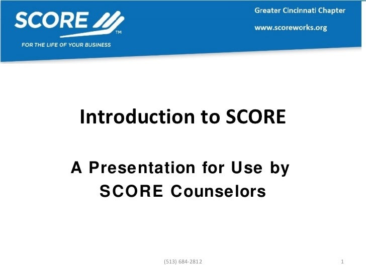 Introduction to SCORE A Presentation for Use by  SCORE Counselors (513) 684-2812