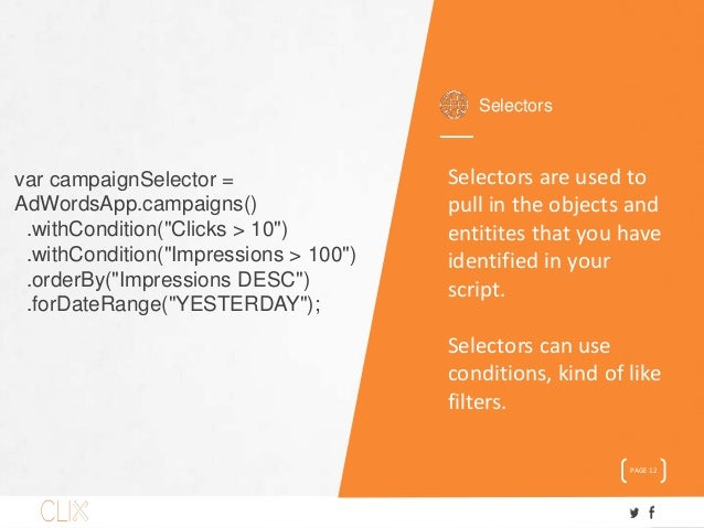 Selectors PAGE 12 Selectors are used to pull in the objects and entitites that you have identified in your script. Selecto...