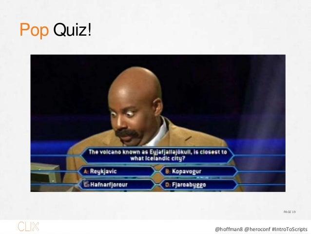 @hoffman8 @heroconf #IntroToScripts Pop Quiz! PAGE 19